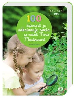 MONTESSORI-100 DEJAVNOSTI ZA ODKRIVANJE SVETA